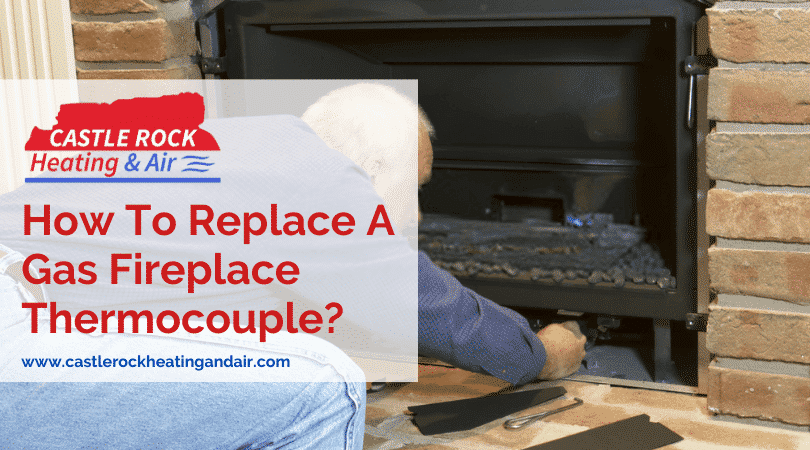 How To Replace A Gas Fireplace Thermocouple