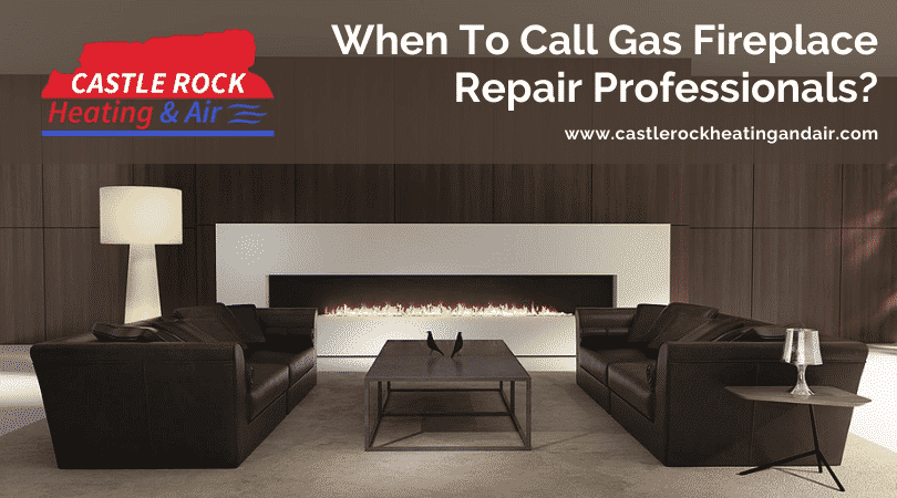 When To Call Gas Fireplace Repair Professionals