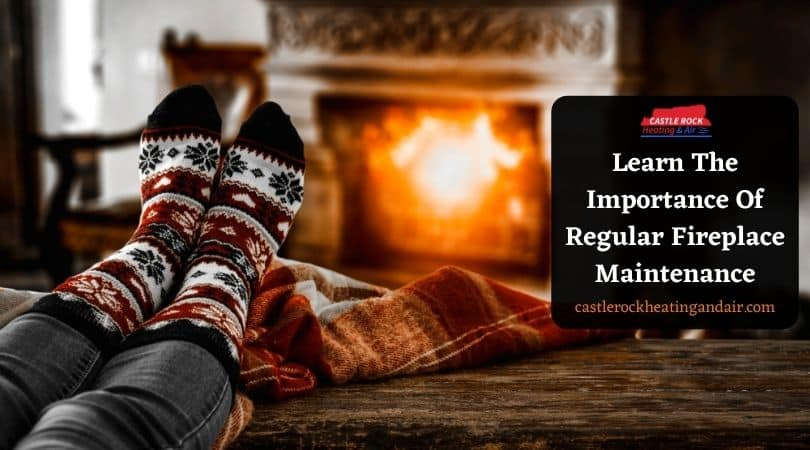 Regular Fireplace Maintenance Castle Rock