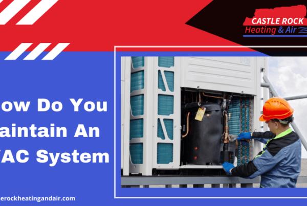 How Do You Maintain An HVAC System